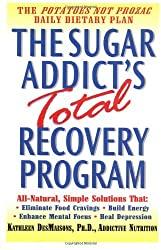 The Sugar Addict's Total Recovery Program by Kathleen DesMaisons Ph.D. (2000-12-01)