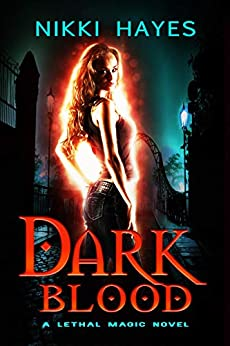 Dark Blood (Lethal Magic Book 1) by [Hayes, Nikki]