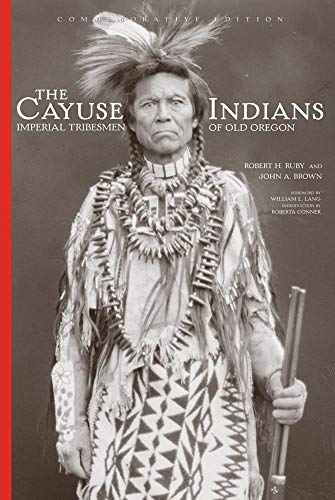 The Cayuse Indians: Imperial Tribesmen of Old Oregon Commemorative Edition (Civilization of the American Indian) - Imperial Ruby