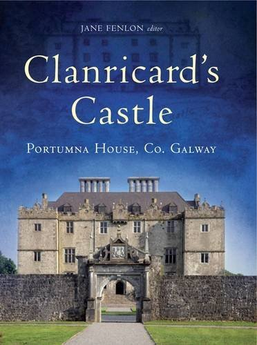 Clanricard's Castle: Portumna House, Co. Galway by Jane Fenlon (2012-08-31)
