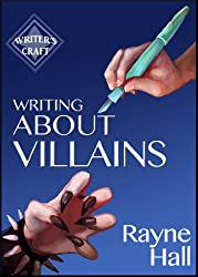 Writing About Villains: How to Create Compelling Dark Characters for Your Fiction (Writer's Craft Book 5) (English Edition)