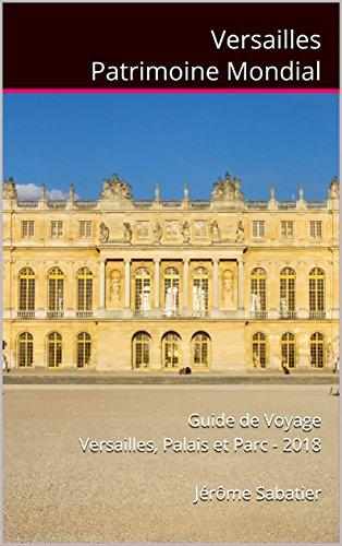 Couverture du livre Versailles Patrimoine Mondial: Guide de voyage Versailles, Palais et Parc - 2018