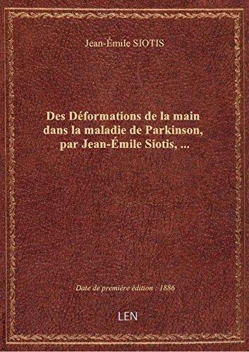 Des Déformations de la main dans la maladie de Parkinson, par Jean-Émile Siotis,... par Jean-Émile SIOTIS