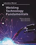 Welding Technology Fundamentals: Laboratory Manual