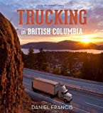 Francis, D: Trucking in British Columbia - Daniel Francis
