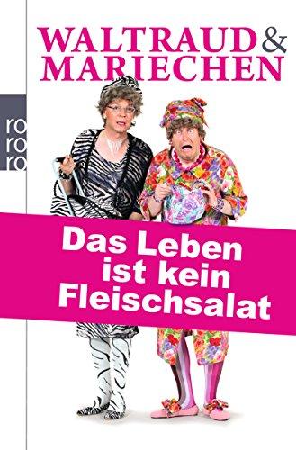 Waltraud & Mariechen: Das Leben ist kein Fleischsalat