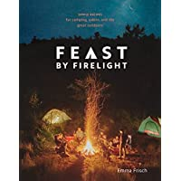 Feast by Firelight: Simple Recipes for Camping, Cabins, and the Great Outdoors: Simple Recipes for Camping, Cabins, and the Great Outdoors [a Cookbook] 9