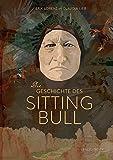 Die Geschichte des Sitting Bull. von Erik Lorenz