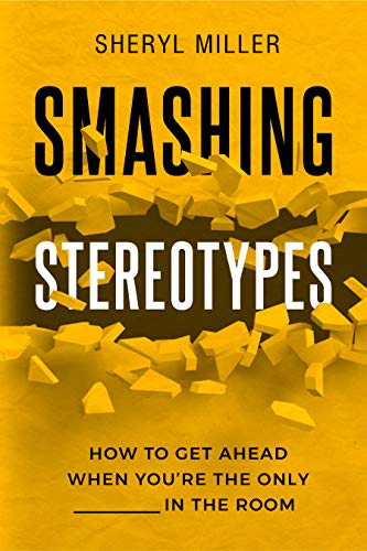 Smashing Stereotypes: How to Get Ahead When You're The Only ______ In The Room (English Edition)