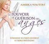 Le pouvoir de guérison des anges - Livre audio 2 CD