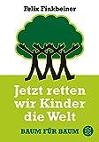Jetzt retten wir Kinder die Welt: Baum für Baum