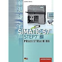 SIMATIC S7 - STEP 7: Praxistraining: Schülerband, 1. Auflage, 2013