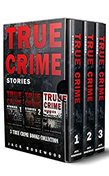 True Crime Stories: 3 True Crime Books Collection (True Crime Novels Anthology) (English Edition) par [Rosewood, Jack, Lo, Rebecca]