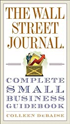 The Wall Street Journal. Complete Small Business Guidebook (Wall Street Journal Guides)
