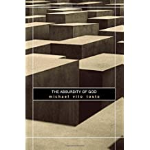 The Absurdity of God: And Other Atheistic Writings