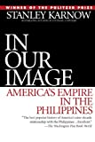 Front cover for the book In Our Image: America's Empire in the Philippines by Stanley Karnow