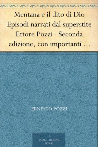 Mentana e il dito di Dio Episodi narrati dal superstite Ettore Pozzi - Seconda edizione, con importanti aggiunte fatte dall