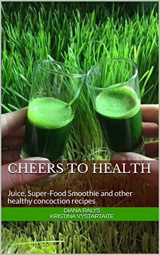 cheers-to-health-juice-super-food-smoothie-and-other-healthy-concoction-recipes-english-edition