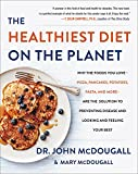 THE HEALTHIEST DIET ON THE PLANET: Why the Foods You Love - Pancakes, Potatoes, Pasta, and More - Are the Solution to Preventing Disease and Looking and Feeling Your Best