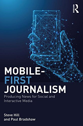 Mobile-First Journalism: Producing News for Social and Interactive Media por Steve Hill