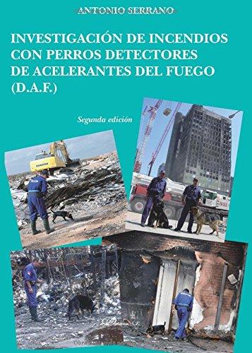 Investigación de incendios con perros detectores de acelerantes del fuego (D.A.F por Antonio Serrano)