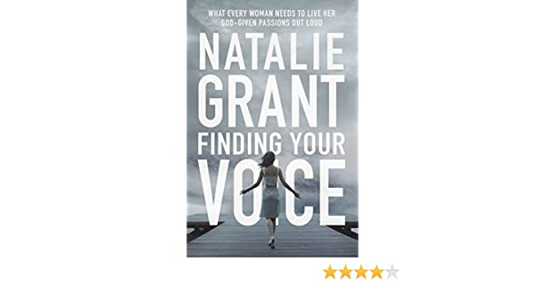 Finding your voice what every woman needs to live her god given finding your voice what every woman needs to live her god given passions out loud ebook natalie grant amazon kindle store fandeluxe Image collections