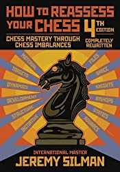 How to Reassess Your Chess: Chess Mastery Through Chess Imbalances by Jeremy Silman (15-Oct-2010) Paperback