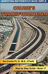 Crume's Transformation: Step by Step Guide (Surveying Mathematics Made Simple) (Volume 17) by Jim Crume (2015-11-01)