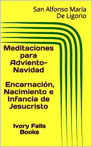 Meditaciones para Adviento-Navidad Encarnación, Nacimiento e Infancia de Jesucristo