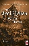 Die drei Leben der Silvia Hirsch: Roman - Cornelia Rosenkranz-Gilles