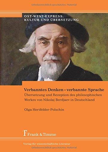 Verbanntes Denken – verbannte Sprache: Übersetzung Und Rezeption Des Philosophischen Werkes Von Nikolaj Berdjaev In Deutschland (Ost-West-Express. Kultur und Übersetzung)