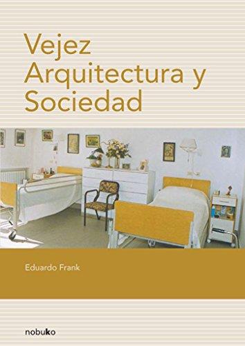 Vejez, Arquitectura Y Sociedad/ Old Age, Architecture and Society