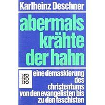 Abermals krähte der Hahn. Eine Demaskierung des Christentums von den Evangelisten bis zu den Faschisten.