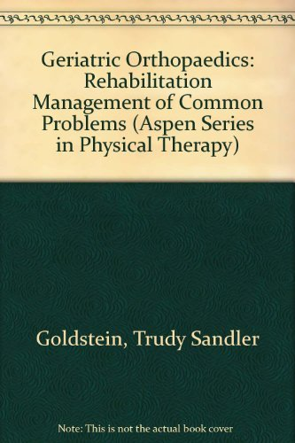 Geriatric Orthopedics: Rehabilitative Management of Common Problems (Aspen Series in Physical Therapy) by Trudy Sandler Goldstein (1991-01-30)