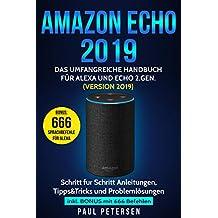 Amazon Echo 2019: Das umfangreiche Handbuch für Alexa und Echo 2.Gen. (Version 2019) - Schritt für Schritt Anleitungen, Tipps&Tricks und Problemlösungen inkl. Bonus mit 666 Befehlen (German Edition)