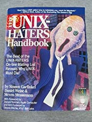 The UNIX Hater's Handbook: The Best of UNIX-Haters On-line Mailing Reveals Why UNIX Must Die! by Simson L. Garfinkel (1994-06-02)