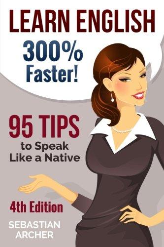 Learn English: 300% Faster - 69 English Tips to Speak English Like a Native English Speaker! por Sebastian Archer