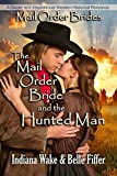 Mail Order Bride: The Mail Order Bride and the Hunted Man: Sweet, and Inspirational Western Historical Romance (Mail Order Brides and the Marriage Agent Book 4)