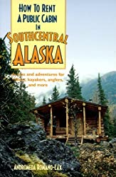 How to Rent a Public Cabin in Southcentral Alaska by Andromeda Romano-Lax (2003-06-03)