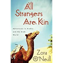 All Strangers Are Kin: Adventures in Arabic and the Arab World by Zora O'Neill (2016-06-14)