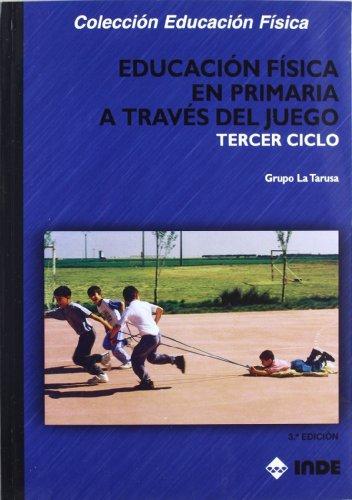 Educación Física en Primaria a través del juego. Tercer ciclo (Educación Física... Programación y diseño curricular en Primaria) - 9788497292009 por Grupo LA TARUSA