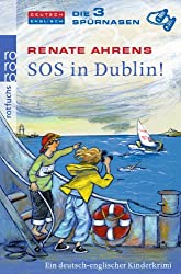 SOS in Dublin!: Ein deutsch-englischer Kinderkrimi (Die 3 Spürnasen, Band 1)