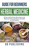 #6: Herbal Medicine Guide For Beginners: All you need to know about how to use Medicinal Herbs and Natural Remedies for Self Healing
