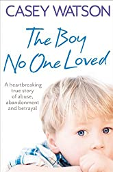 The Boy No One Loved by Casey Watson (2011-10-13)