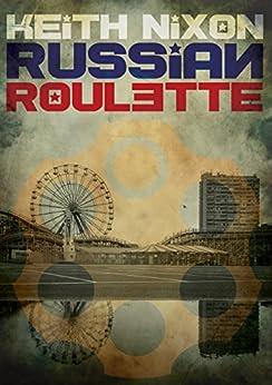 Russian Roulette: A unique crime thriller... (Konstantin Book 1) (English Edition) di [Nixon, Keith]