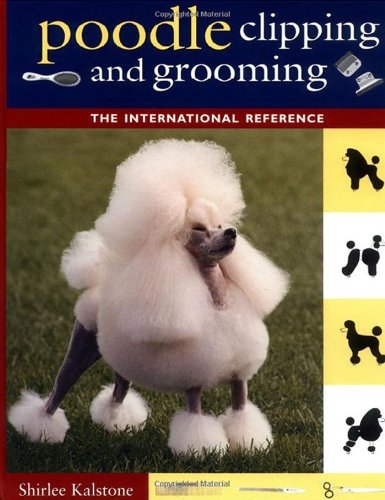 Poodle Clipping and Grooming: The International Reference (Howell Reference Books) (English Edition) (Clipping)