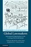 Global Lawmakers: International Organizations in the Crafting of World Markets (Cambridge Studies in Law and Society)