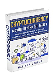 Cryptocurrency : Moving Beyond the Basics: Insider's Strategy and Techniques to be a Successful Investor and Trader in the World of Cryptocurrencies (English Edition)