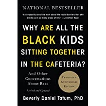 Why Are All the Black Kids Sitting Together in the Cafeteria?: And Other Conversations About Race (English Edition)