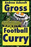 GROSS Football Curry - dirt cheap with grimey grey pictures by Andrew Ashcroft (2015-05-10)